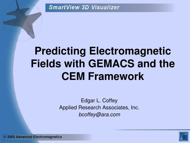 predicting electromagnetic fields with gemacs and the cem framework n.