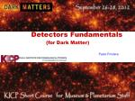 Detectors Fundamentals          (for Dark Matter)
