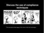 Discuss the use of compliance techniques