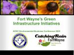 Fort Wayne's Green Infrastructure Initiatives ACEC Environmental Business Conference 2009