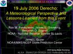 19 July 2006 Derecho: A Meteorological Perspective and  Lessons Learned from this Event