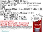 Calculus Date: 3/7/2014    ID Check   Obj:  SWBAT connect Differential and Integral Calculus