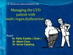 A clinical conversation on … Managing the CVD patient with multi-organ dysfunction Panel