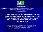 INDONESIAN EXPERIENCES IN  ISO 9001:2000 CERTIFICATION OF PUBLIC WATER UTILITY SERVICES