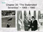 """Chapter 39: """"The Stalemated Seventies"""" ~ 1968 – 1980"""