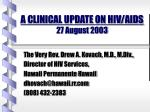 A CLINICAL UPDATE ON HIV/AIDS 27 August 2003