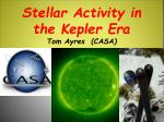 Stellar Activity in  the Kepler Era Tom Ayres  (CASA)