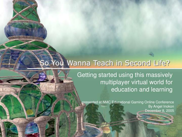 so you wanna teach in second life n.