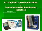 FIT-Dq1000 Chemical Profiler -/- Isotech-Isotube Autoloader Interface