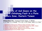 Variations of Soil Gases on the Active Chihshang Fault in a Plate Suture Zone, Eastern Taiwan