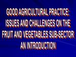 GOOD AGRICULTURAL PRACTICE: ISSUES AND CHALLENGES ON THE FRUIT AND VEGETABLES SUB-SECTOR