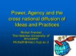 Power, Agency and the cross national diffusion of Ideas and Practices