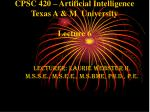 CPSC 420 – Artificial Intelligence Texas A & M  University Lecture 6