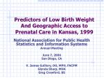 Predictors of Low Birth Weight And Geographic Access to Prenatal Care in Kansas, 1999