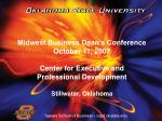 Midwest Business Dean's Conference October 11, 2007 Center for Executive and