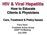 HIV & Viral Hepatitis How to Educate Clients & Physicians Care, Treatment & Policy Issues