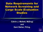 Data Requirements for Network Screening and Large Scale Evaluation Studies