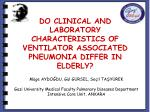 DO CLINICAL AND LABORATORY CHARACTERISTICS OF VENTILATOR ASSOCIATED PNEUMONIA DIFFER IN ELDERLY?
