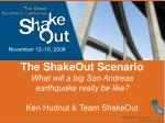 The ShakeOut Scenario What will a big San Andreas earthquake really be like?
