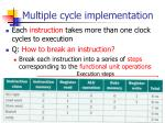 Multiple cycle implementation