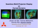 Seamless Multi-Projector Display on Curved Screens