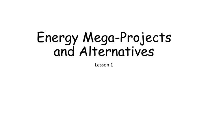 energy mega projects and alternatives n.