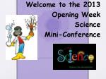Welcome to the 2013 Opening Week Science Mini-Conference