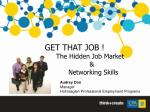 GET THAT JOB !                         The Hidden Job Market
