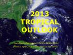 2013 TROPICAL OUTLOOK