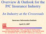 Overview & Outlook for the P/C Insurance Industry An Industry at the Crossroads