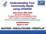 Understanding Your Community Needs using CHANGE