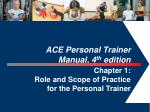 ACE Personal Trainer Manual, 4 th edition Chapter 1: Role and Scope of Practice
