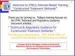 """Welcome to ITRC's Internet-Based Training: """"Constructed Treatment Wetlands"""""""