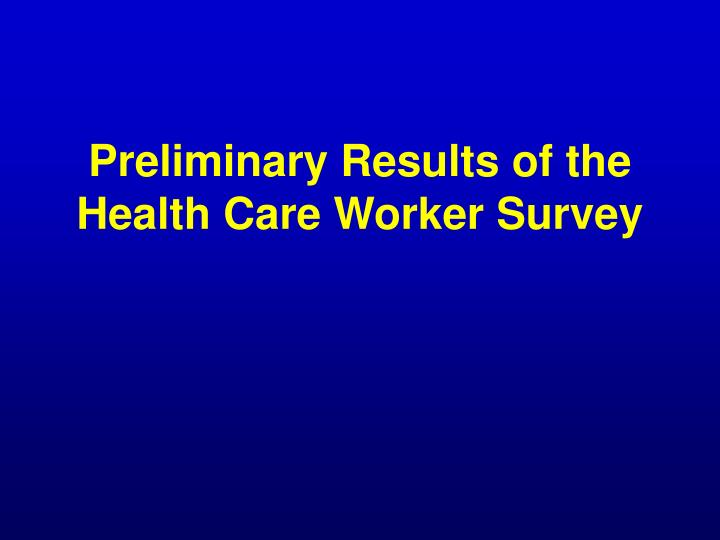 preliminary results of the health care worker survey n.