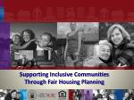Supporting Inclusive Communities Through Fair Housing Planning