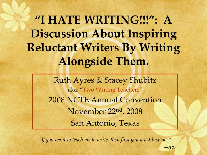 i hate writing a discussion about inspiring reluctant writers by writing alongside them n.