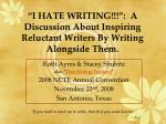 """I HATE WRITING!!!"": A Discussion About Inspiring Reluctant Writers By Writing Alongside Them."