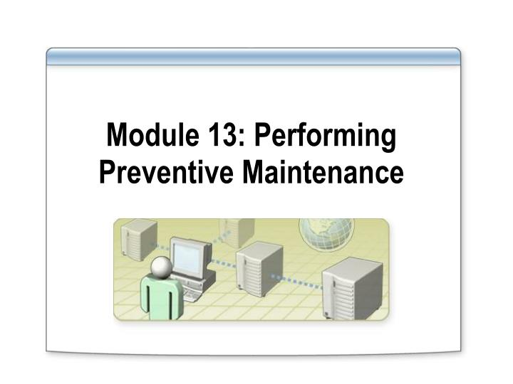PPT - Module 13: Performing Preventive Maintenance PowerPoint