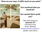 """""""Show me your ways, O LORD, teach me your paths"""""""