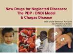 New Drugs for Neglected Diseases: The PDP / DNDi Model  & Chagas Disease