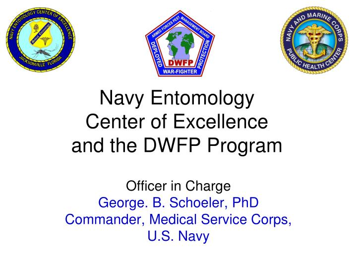 navy entomology center of excellence and the dwfp program n.