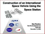 Construction of an International Space Vehicle Using the Space Station Dan Roukos