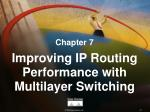 Chapter 7 Improving IP Routing Performance with Multilayer Switching