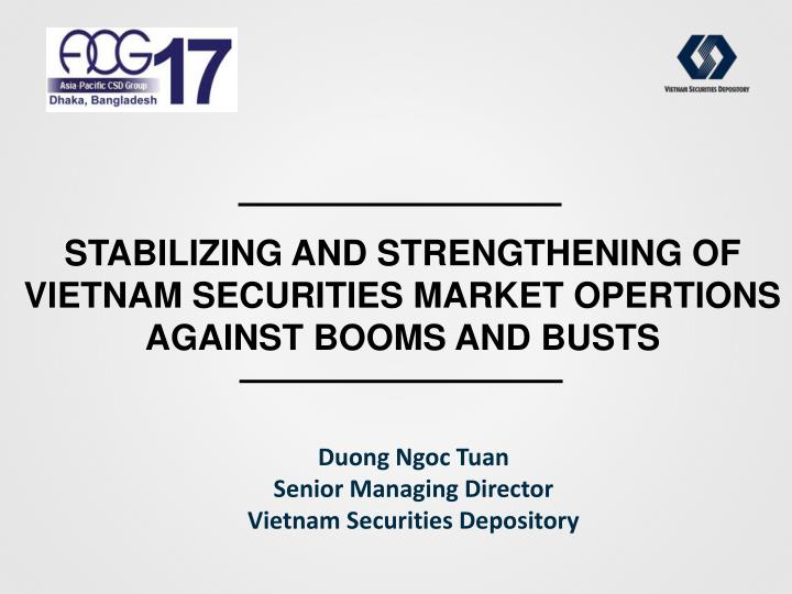 stabilizing and strengthening of vietnam securities market opertions against booms and busts n.