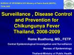 Surveillance , Disease Control and Prevention for Chikungunya Fever Thailand, 2008-2009
