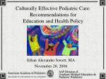 Culturally Effective Pediatric Care:  Recommendations for  Education and Health Policy