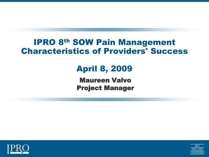 ipro 8 th sow pain management characteristics of providers success april 8 2009 n.