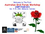 Welcome to The First Australian Grid Forum Workshop (AGF/OzGrid1)