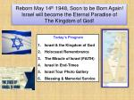 Reborn May 14 th 1948, Soon to be Born Again!