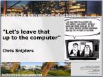 """""""Let's leave that  up to the computer"""" Chris Snijders"""